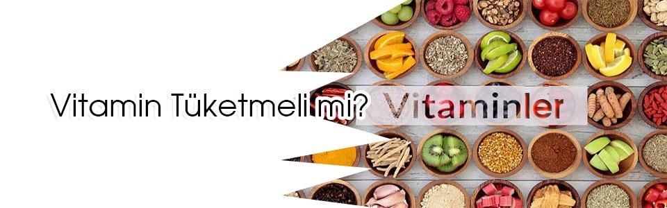 Vitamin Tüketmeli mi?